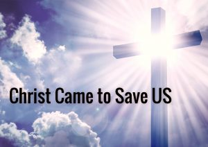 Christ Came to Save us