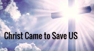 Christ Came to Save us