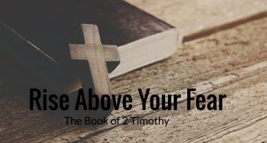 The Book of 2 Timothy: Rise above your fear